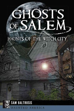 Ghosts of Salem: Haunts of the Witch City (Paperback)