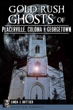 Gold Rush Ghosts of Placerville, Coloma & Georgetown (Paperback)
