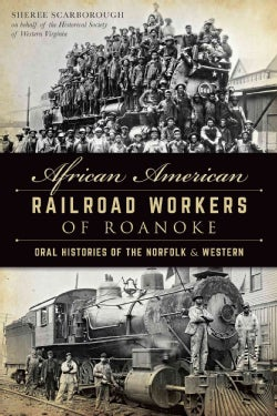 African American Railroad Workers of Roanoke: Oral Histories of the Norfolk & Western (Paperback)
