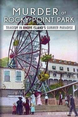 Murder at Rocky Point Park: Tragedy in Rhode Island's Summer Paradise (Paperback)