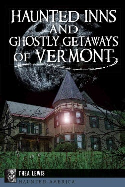 Haunted Inns and Ghostly Getaways of Vermont (Paperback)
