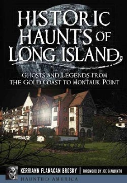 Historic Haunts of Long Island: Ghosts and Legends from the Gold Coast to Montauk Point (Paperback)