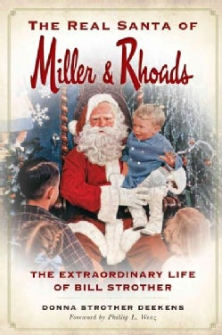 The Real Santa of Miller & Rhoads: The Extraordinary Life of Bill Strother (Paperback)