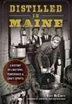 Distilled in Maine: A History of Libations, Temperance & Craft Spirits (Paperback)