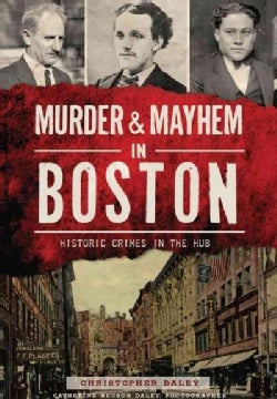 Murder & Mayhem in Boston: Historic Crimes in the Hub (Paperback)