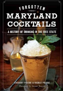 Forgotten Maryland Cocktails: A History of Drinking in the Free State (Paperback)