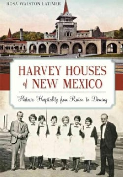 Harvey Houses of New Mexico: Historic Hospitality from Raton to Deming (Paperback)