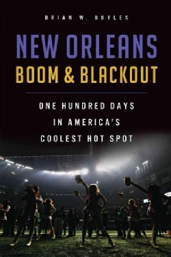 New Orleans Boom & Blackout: One Hundred Days in America's Coolest Hot Spot (Paperback)