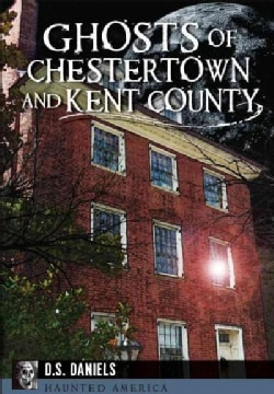 Ghosts of Chestertown and Kent County (Paperback)