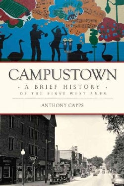 Campustown: A Brief History of the First West Ames (Paperback)