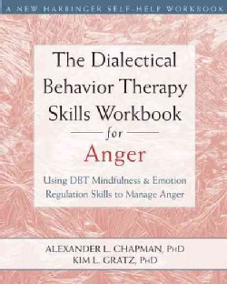 The Dialectical Behavior Therapy Skills Workbook for Anger: Using DBT Mindfulness & Emotion Regulation Skills to ... (Paperback)