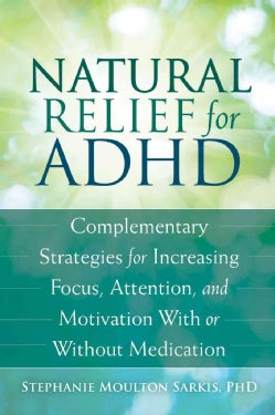 Natural Relief for Adult ADHD: Complementary Strategies for Increasing Focus, Attention, and Motivation With or W... (Paperback)