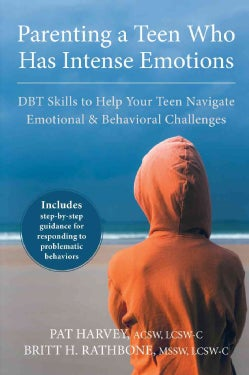 Parenting a Teen Who Has Intense Emotions: DBT Skills to Help Your Teen Navigate Emotional & Behavioral Challenges (Paperback)