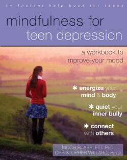 Mindfulness for Teen Depression: A Workbook for Improving Your Mood (Paperback)