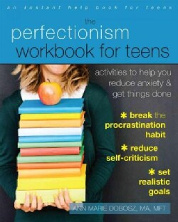 The Perfectionism Workbook for Teens: Activities to Help You Reduce Anxiety and Get Things Done (Paperback)