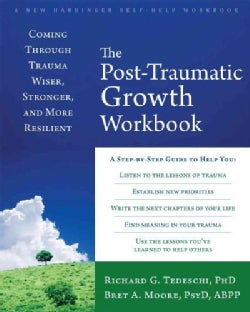 The Posttraumatic Growth Workbook: Coming Through Trauma Wiser, Stronger, and More Resilient (Paperback)