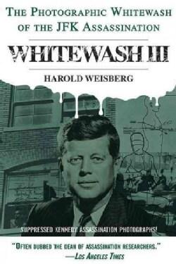 Whitewash III: The Photographic Whitewash of the JFK Assassination (Paperback)