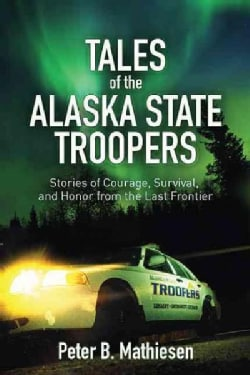 Tales of the Alaska State Troopers: Stories of Courage, Survival, and Honor from the Last Frontier (Hardcover)