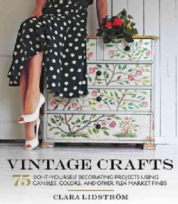 Vintage Crafts: 75 Do-It-Yourself Decorating Projects Using Candles, Colors, and Other Flea Market Finds (Hardcover)