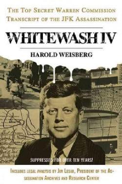 Whitewash IV: The Top Secret Warren Commission Transcript of the JFK Assassination (Paperback)