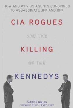 CIA Rogues and the Killing of the Kennedys: How and Why US Agents Conspired to Assassinate JFK and Rfk (Hardcover)