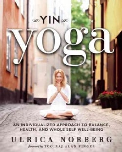Yin Yoga: An Individualized Approach to Balance, Health, and Whole Self Well-Being (Paperback)