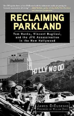 Reclaiming Parkland: Tom Hanks, Vincent Bugliosi, and the JFK Assassination in the New Hollywood (Hardcover)