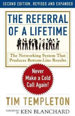 The Referral of a Lifetime: The Networking System That Produces Bottom-line Results (Paperback)