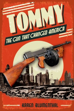 Tommy: The Gun That Changed America (Hardcover)