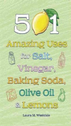 501 Amazing Uses for Salt, Vinegar, Baking Soda, Olive Oil & Lemons (Hardcover)
