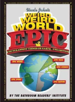Uncle John's Weird Weird World: EPIC (Hardcover)