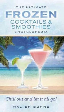 The Ultimate Frozen Cocktails & Smoothies Encyclopedia (Hardcover)
