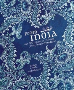 From India: Over 100 Recipes to Celebrate food, Family & Tradition (Hardcover)