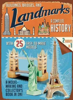 Buildings, Bridges and Landmarks: A Complete History: With 25 Easy-to-Make Models (Paperback)