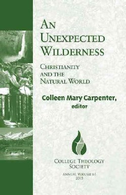 An Unexpected Wilderness: Christianity and the Natural World (Paperback)