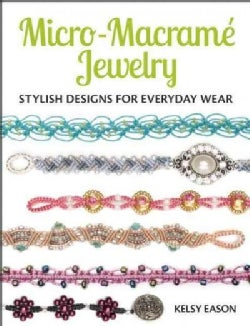 Micro-macrame Jewelry: Stylish Designs for Everyday Wear (Paperback)