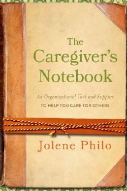 The Caregiver's Notebook: An Organizational Tool and Support to Help You Care for Others (Hardcover)