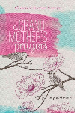 A Grandmother's Prayers: 60 days of devotions and prayer (Paperback)