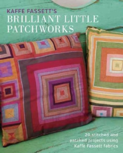 Kaffe Fassett's Brilliant Little Patchworks: 20 Stitched and Patched Projects Using Kafe Fassett Fabrics (Paperback)