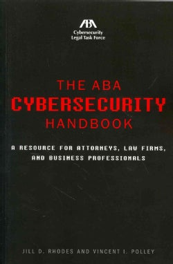 The ABA Cybersecurity Handbook: A Resource for Attorneys, Law Firms, and Business Professionals (Paperback)