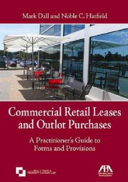 Commercial Retail Leases and Outlot Purchases: A Practitioner's Guide to Forms and Provisions (Paperback)