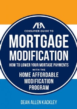 ABA Consumer Guide to Mortgage Modifications: How to Lower Your Mortgage Payments With the Home Affordable Modifi... (Paperback)