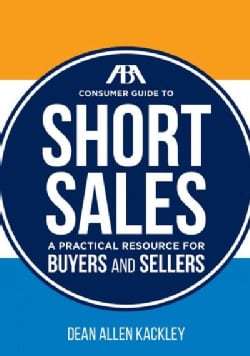 ABA Consumer Guide to Short Sales: A Practical Resource for Buyers and Sellers (Paperback)