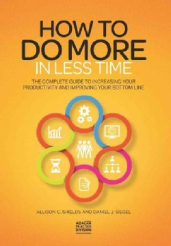 How to Do More in Less Time: The Complete Guide to Increasing Your Productivity and Improving Your Bottom Line (Paperback)
