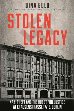 Stolen Legacy: Nazi Theft and the Quest for Justice at Krausenstrasse 17/18, Berlin (Hardcover)