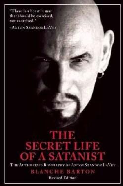 The Secret Life of a Satanist: The Authorized Biography of Anton Szandor Lavey (Paperback)