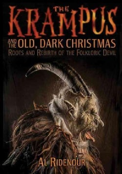 Krampus and the Old, Dark Christmas: Roots and Rebirth of the Folkloric Devil (Paperback)