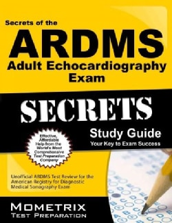 Secrets of the Ardms Adult Echocardiography Exam: Unofficial Ardms Test Review for the American Registry for Diag... (Paperback)
