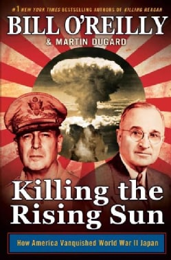 Killing the Rising Sun: How America Vanquished World War II Japan (Hardcover)