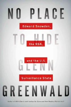 No Place to Hide: Edward Snowden, the NSA, and the U.S. Surveillance State (Hardcover)